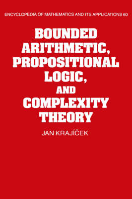 Bounded Arithmetic, Propositional Logic and Complexity Theory - Encyclopedia of Mathematics and Its Applications 60 (Hardback)