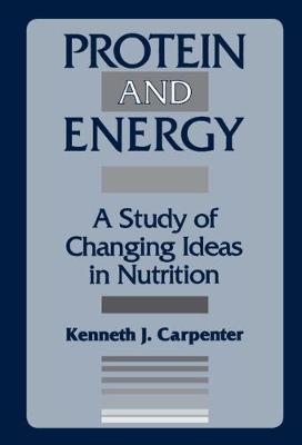 Protein and Energy: A Study of Changing Ideas in Nutrition (Hardback)