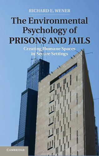 Environment and Behavior: The Environmental Psychology of Prisons and Jails: Creating Humane Spaces in Secure Settings (Hardback)
