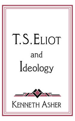 Cambridge Studies in American Literature and Culture: T. S. Eliot and Ideology Series Number 86 (Hardback)