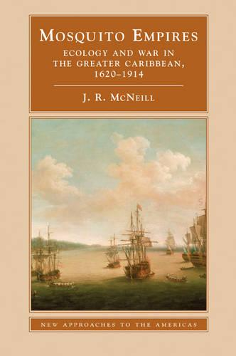 Mosquito Empires: Ecology and War in the Greater Caribbean, 1620-1914 - New Approaches to the Americas (Hardback)