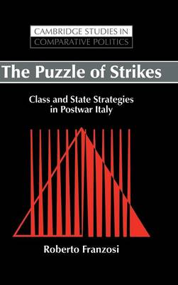 The Puzzle of Strikes: Class and State Strategies in Postwar Italy - Cambridge Studies in Comparative Politics (Hardback)