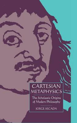 Cartesian Metaphysics: The Scholastic Origins of Modern Philosophy (Hardback)