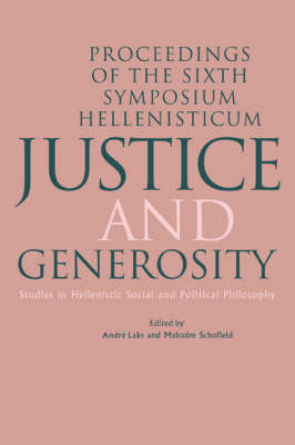 Justice and Generosity: Studies in Hellenistic Social and Political Philosophy - Proceedings of the Sixth Symposium Hellenisticum (Hardback)