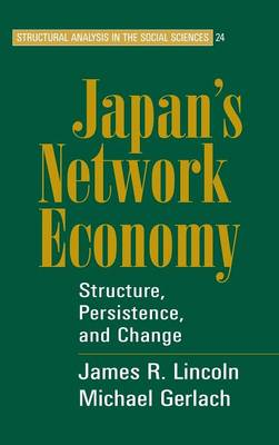 Structural Analysis in the Social Sciences: Japan's Network Economy: Structure, Persistence, and Change Series Number 24 (Hardback)