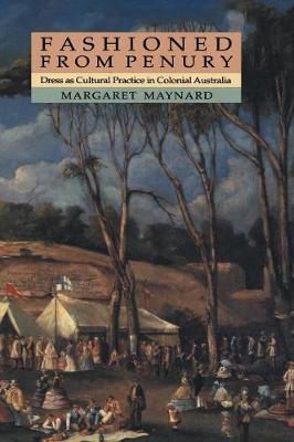 Fashioned from Penury: Dress as Cultural Practice in Colonial Australia - Studies in Australian History (Hardback)