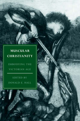 Cambridge Studies in Nineteenth-Century Literature and Culture: Muscular Christianity: Embodying the Victorian Age Series Number 2 (Hardback)