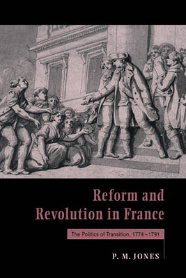 Reform and Revolution in France: The Politics of Transition, 1774-1791 (Hardback)