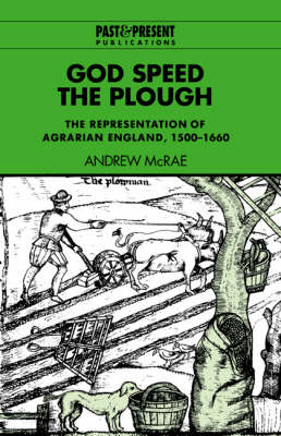 God Speed the Plough: The Representation of Agrarian England, 1500-1660 - Past and Present Publications (Hardback)