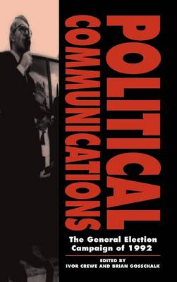 Political Communications: The General Election Campaign of 1992 (Hardback)