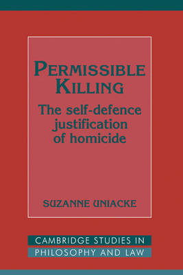 Cambridge Studies in Philosophy and Law: Permissible Killing: The Self-Defence Justification of Homicide (Hardback)