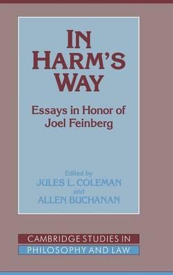 In Harm's Way: Essays in Honor of Joel Feinberg - Cambridge Studies in Philosophy and Law (Hardback)