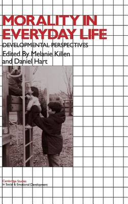 Cambridge Studies in Social and Emotional Development: Morality in Everyday Life: Developmental Perspectives (Hardback)