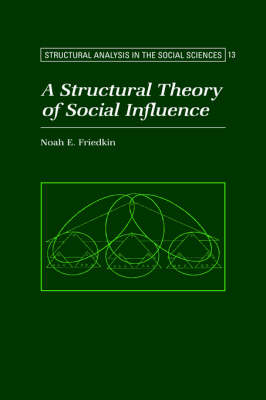A Structural Theory of Social Influence - Structural Analysis in the Social Sciences 13 (Hardback)