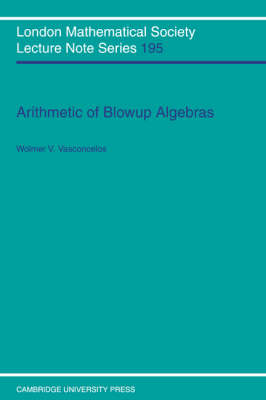 Arithmetic of Blowup Algebras - London Mathematical Society Lecture Note Series 195 (Paperback)