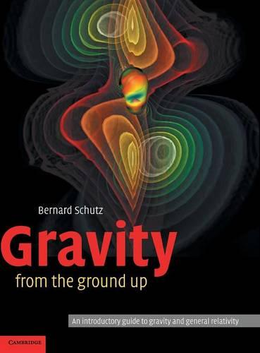 Gravity from the Ground Up: An Introductory Guide to Gravity and General Relativity (Hardback)