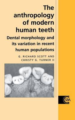 The Anthropology of Modern Human Teeth: Dental Morphology and its Variation in Recent Human Populations - Cambridge Studies in Biological and Evolutionary Anthropology 20 (Hardback)
