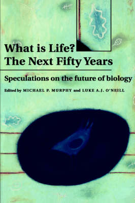 What is Life? The Next Fifty Years: Speculations on the Future of Biology (Hardback)