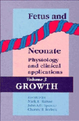 Fetus and Neonate: Physiology and Clinical Applications: Volume 3, Growth - Fetus and Neonate: Physiology and Clinical Applications (Hardback)