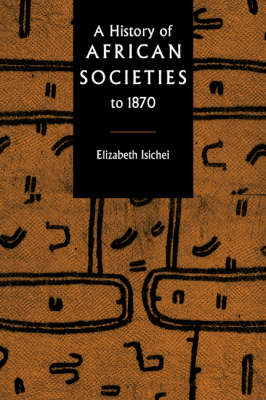 A History of African Societies to 1870 (Paperback)