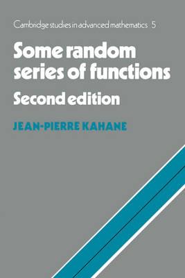 Cambridge Studies in Advanced Mathematics: Some Random Series of Functions Series Number 5 (Paperback)