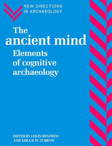 The Ancient Mind: Elements of Cognitive Archaeology - New Directions in Archaeology (Paperback)