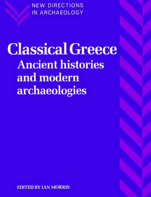 Classical Greece: Ancient Histories and Modern Archaeologies - New Directions in Archaeology (Paperback)