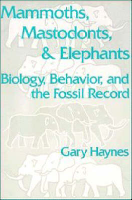 Mammoths, Mastodonts, and Elephants: Biology, Behavior and the Fossil Record (Paperback)