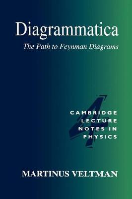 Diagrammatica: The Path to Feynman Diagrams - Cambridge Lecture Notes in Physics 4 (Paperback)