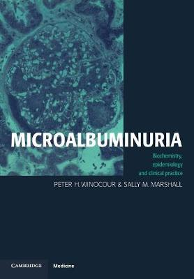 Microalbuminuria: Biochemistry, Epidemiology and Clinical Practice (Paperback)