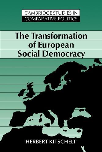 The Transformation of European Social Democracy - Cambridge Studies in Comparative Politics (Paperback)