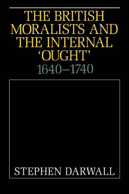 The British Moralists and the Internal 'Ought': 1640-1740 (Paperback)