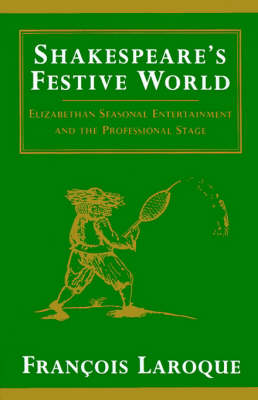 Shakespeare's Festive World: Elizabethan Seasonal Entertainment and the Professional Stage (Paperback)