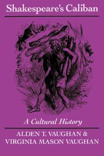 Shakespeare's Caliban: A Cultural History (Paperback)