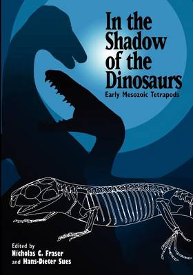 In the Shadow of the Dinosaurs: Early Mesozoic Tetrapods (Paperback)