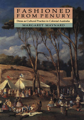 Studies in Australian History: Fashioned from Penury: Dress as Cultural Practice in Colonial Australia (Paperback)
