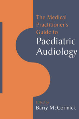 The Medical Practitioner's Guide to Paediatric Audiology (Paperback)