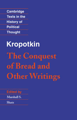Kropotkin: 'The Conquest of Bread' and Other Writings - Cambridge Texts in the History of Political Thought (Paperback)