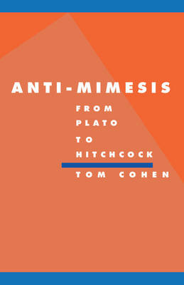 Anti-Mimesis from Plato to Hitchcock - Literature, Culture, Theory 10 (Hardback)