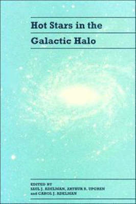 Hot Stars in the Galactic Halo: Proceedings of a Meeting, Held at Union College, Schenectady, New York November 4-6, 1993 in Honor of the 65th Birthday of A. G. Davis Philip (Hardback)