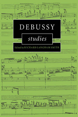 Debussy Studies - Cambridge Composer Studies (Hardback)