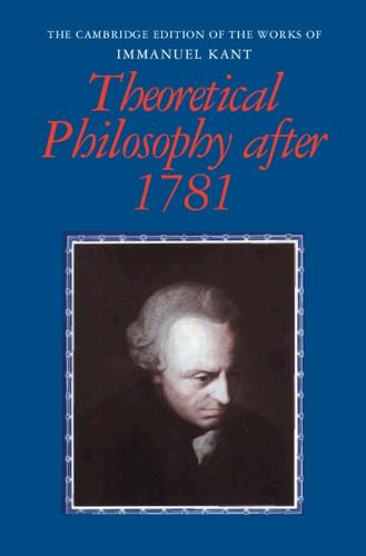 The Cambridge Edition of the Works of Immanuel Kant: Theoretical Philosophy after 1781 (Hardback)