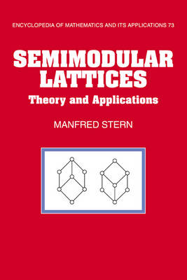 Semimodular Lattices: Theory and Applications - Encyclopedia of Mathematics and Its Applications 73 (Hardback)