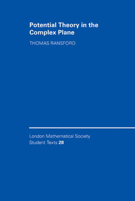 Potential Theory in the Complex Plane - London Mathematical Society Student Texts 28 (Hardback)