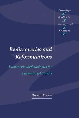 Rediscoveries and Reformulations: Humanistic Methodologies for International Studies - Cambridge Studies in International Relations 41 (Hardback)