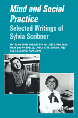 Mind and Social Practice: Selected Writings of Sylvia Scribner - Learning in Doing: Social, Cognitive and Computational Perspectives (Hardback)