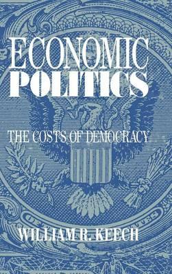 Economic Politics: The Costs of Democracy (Hardback)
