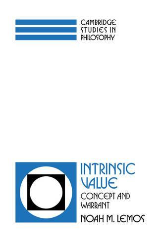 Cambridge Studies in Philosophy: Intrinsic Value: Concept and Warrant (Hardback)