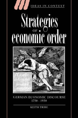 Ideas in Context: Strategies of Economic Order: German Economic Discourse, 1750-1950 Series Number 33 (Hardback)