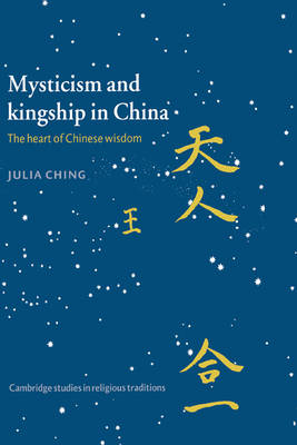 Mysticism and Kingship in China: The Heart of Chinese Wisdom - Cambridge Studies in Religious Traditions 11 (Hardback)